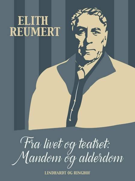 Fra livet og teatret: Mandom og alderdom af Elith Reumert