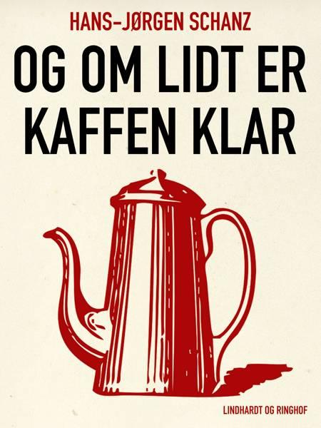 Og om lidt er kaffen klar af Hans-Jørgen Schanz