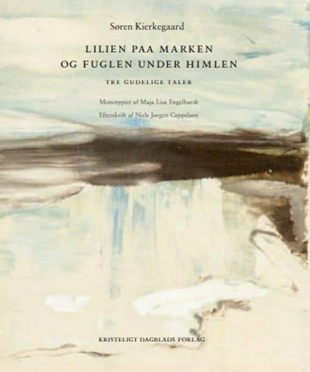 Lilien paa Marken og Fuglen under Himlen af Søren Kierkegaard og Niels Jørgen Cappelørn og Maja Lisa Engelhardt