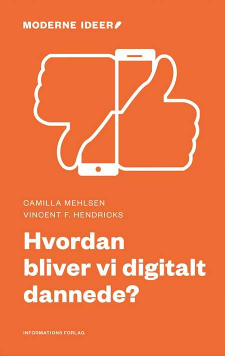 Hvordan bliver vi digitalt dannede? af Vincent F. Hendricks og Camilla Mehlsen