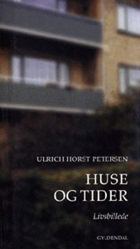 Huse og tider af Ulrich Horst Petersen