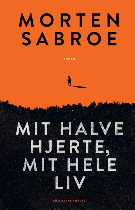 Mit halve hjerte, mit hele liv af Morten Sabroe