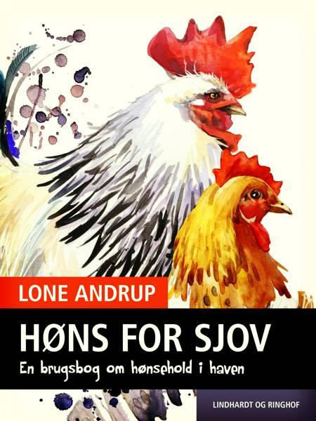 Høns for sjov. En brugsbog om hønsehold i haven. af Lone Andrup