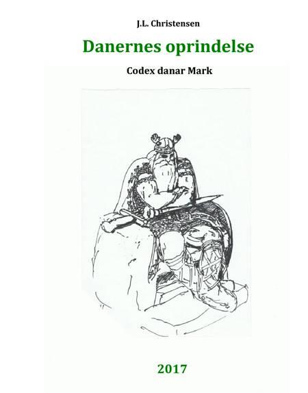 Danernes oprindelse. Codex danar Mark af J.L. Christensen
