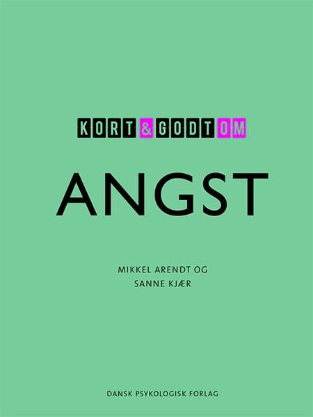 Kort & godt om ANGST af Mikkel Arendt og Sanne Kjær