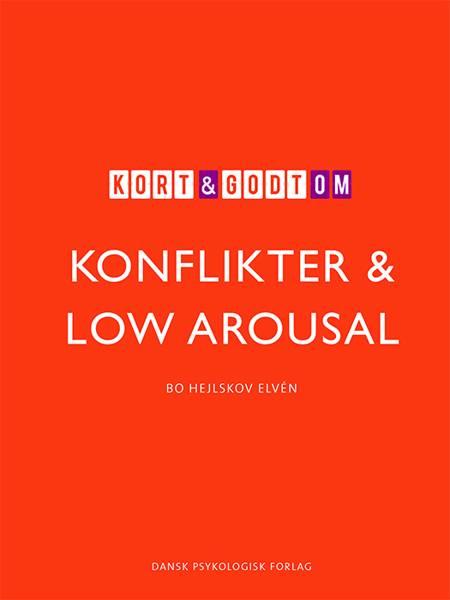 Kort & godt om KONFLIKTER & LOW AROUSAL af Bo Hejlskov Elvén