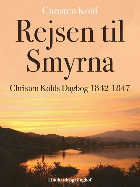 Rejsen til Smyrna. Christen Kolds Dagbog 1842-1847 af Christen Kold