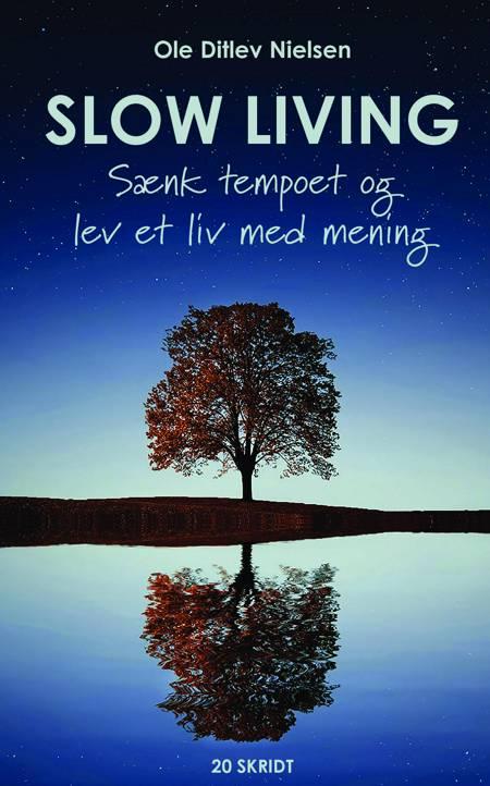 Slow living - sænk tempoet og lev et liv med mening af Ole Ditlev Nielsen