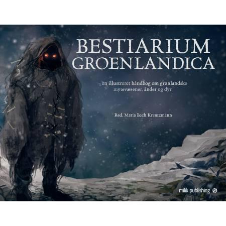 Bestiarium Groenlandica af Maria Bach Kreutzmann, Ujammiugaq Engell og Robin Fenrir Mansa Hillestrøm m.fl.