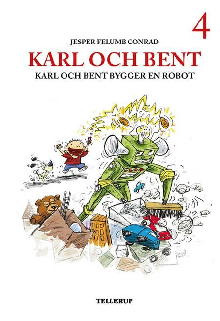 Karl och Bent #4: Karl och Bent bygger en robot af Jesper Felumb Conrad