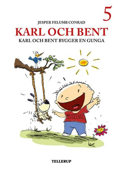 Karl och Bent #5: Karl och Bent bygger en gunga af Jesper Felumb Conrad