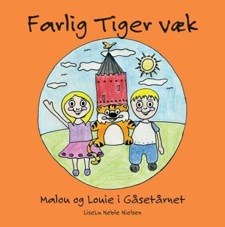 Farlig Tiger væk - Malou og Louie i Gåsetårnet af Liseu Neble Nielsen