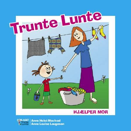 Trunte Lunte hjælper mor af Anne Holst Moulvad