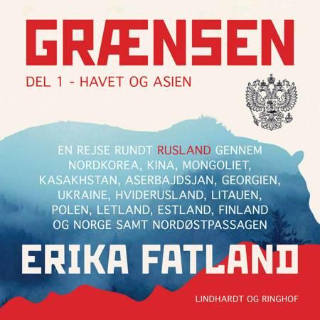 Grænsen del 1 - Havet og Asien af Erika Fatland