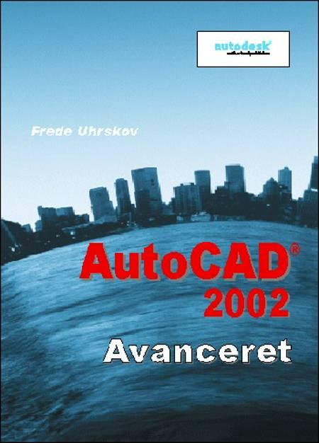 AutoCAD 2002 - avanceret af Frede Uhrskov