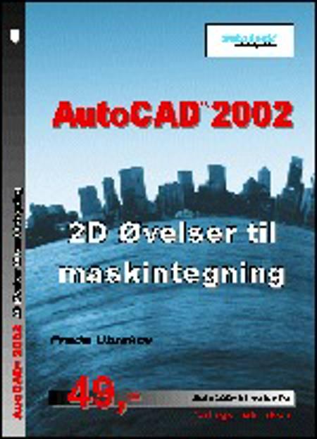 AutoCAD 2002 - 2D øvelser til maskintegning af Frede Uhrskov