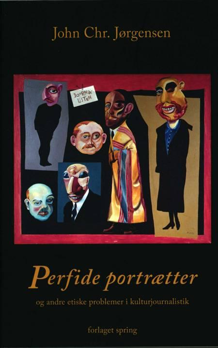 Perfide portrætter - og andre etiske problemer i kulturjournalistik af John Chr. Jørgensen
