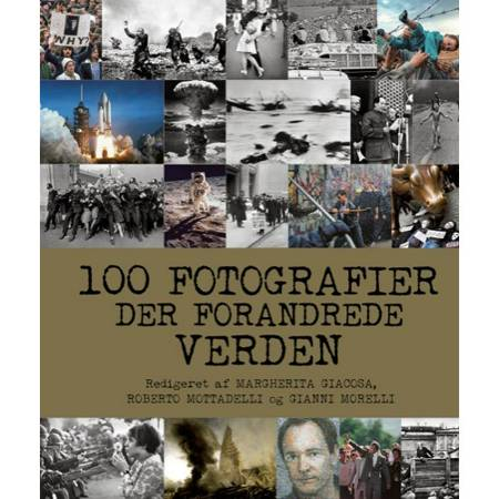 100 fotografier der forandrede verden af Gianni Morelli, Roberto Mottadelli og Red. Margherita Giacosa