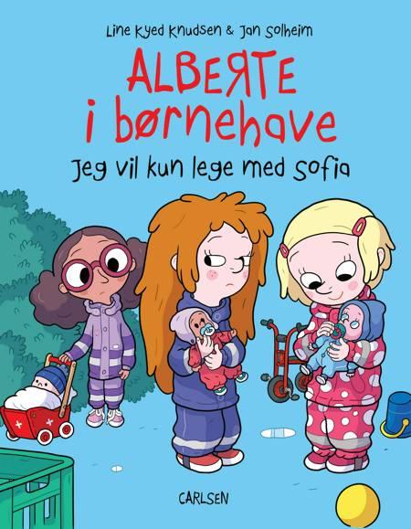 Alberte i børnehave (2) - Jeg vil kun lege med Sofia af Line Kyed Knudsen