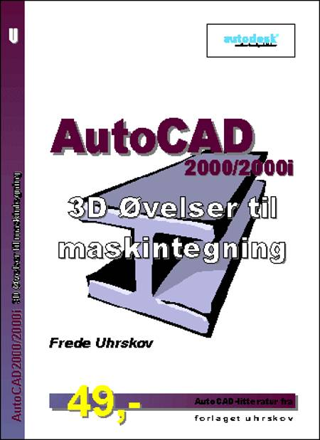 AutoCAD2000/2000i 3D Øvelser til maskintegning af Frede Uhrskov