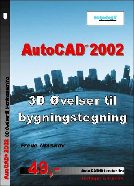 AutoCAD 2002 - 3D øvelser til bygningstegning af Frede Uhrskov