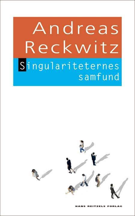 Singulariteternes samfund af Andreas Reckwitz