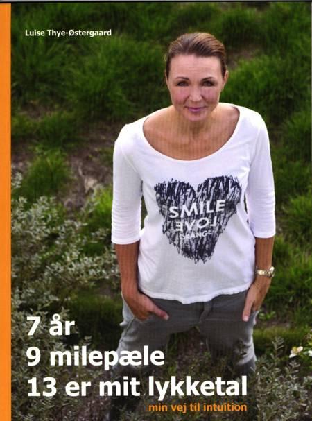 7 år, 9 milepæle, 13 er mit lykketal - min vej til intuition af Luise Thye-Østergaard