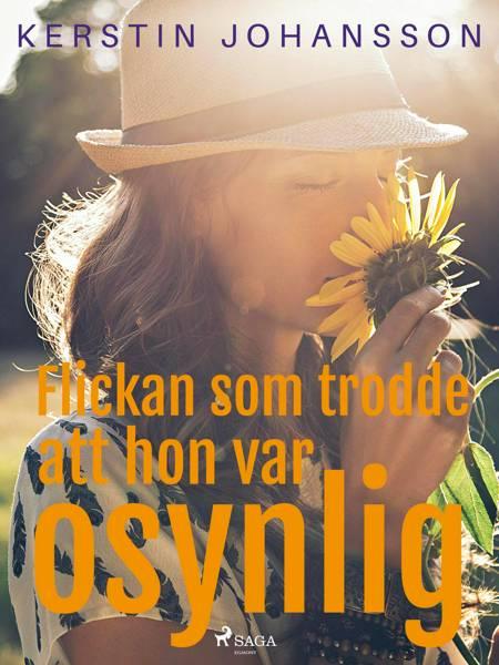 Flickan som trodde att hon var osynlig af Kerstin Johansson