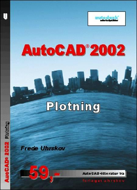 AutoCAD 2002 - plotning af Frede Uhrskov