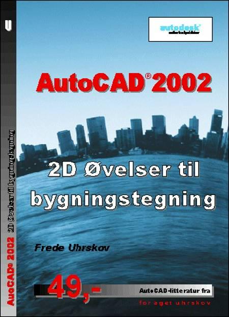 AutoCAD 2002 - 2D øvelser til bygningstegning af Frede Uhrskov