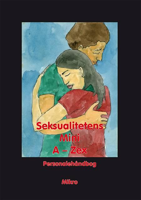 Seksualitetens Mini A-Zex Personalebog af Dan Carit Christensen, Michael Helge Andersen og Karina Rask Misser Henrichsen m.fl.