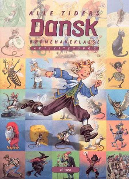 Alle tiders dansk, børnehaveklasse af Kirsten Granau, Margit Broust Jensen og Estrid Tomasson m.fl.