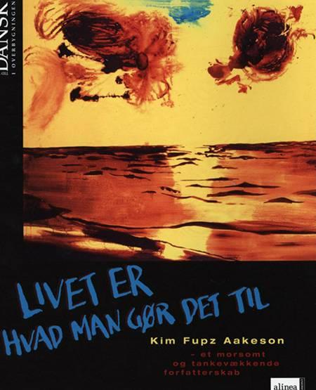 Livet er hvad man gør det til af Kim Fupz Aakeson, Susanne Kjær Harms og Lena Bülow-Olsen m.fl.
