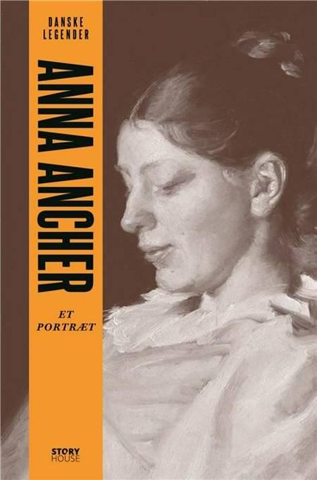 Danske legender: Anna Ancher af Anne-Sofie Storm Wesche