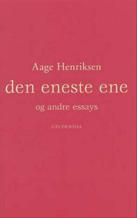 Den eneste ene og andre essays af Aage Henriksen