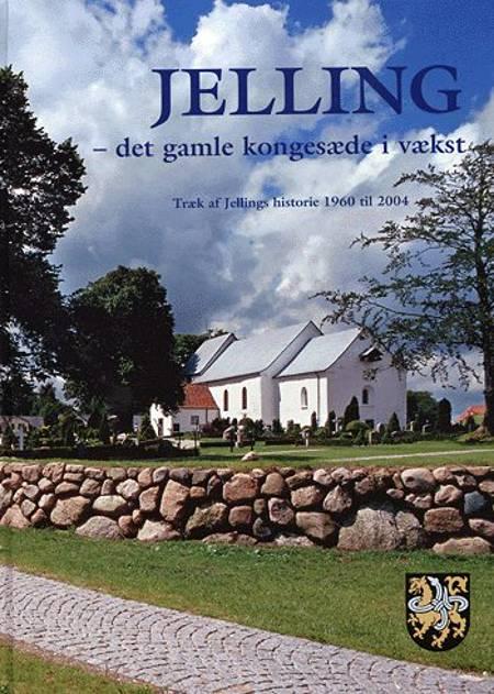 Jelling - det gamle kongesæde i vækst af Michael Christensen, Leif Baun Christensen og Conny Bæk Hansen m.fl.