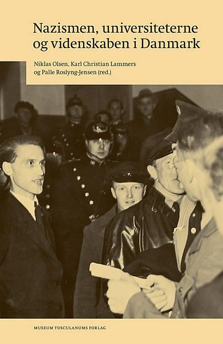 Nazismen, universiteterne og videnskaben i Danmark af Karl Christian Lammers, Niklas Olsen og Palle Roslyng