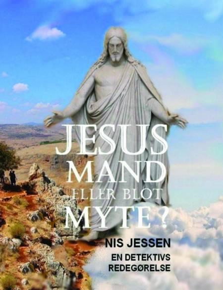 Jesus - mand eller blot myte? af Nis Jessen