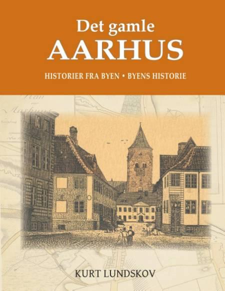 Det gamle Aarhus af Kurt Lundskov