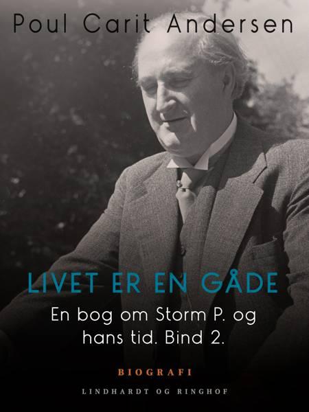 En bog om Storm P. og hans tid. Bind 2. Livet er en gåde af Poul Carit Andersen