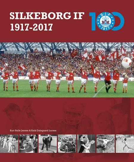 Silkeborg IF 1917-2017 af Kurt Balle Jensen og Keld Dalsgaard Larsen