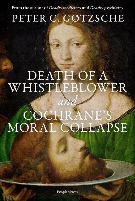 Death of a whistleblower and Cochrane's moral collapse af Peter C. Gøtzsche