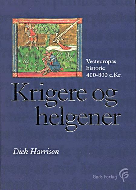 Krigere og helgener af Dick Harrison