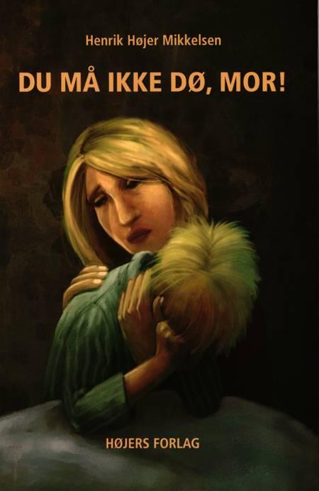 Du må ikke dø, mor! af Henrik Højer Mikkelsen