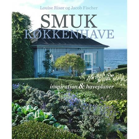SMUK KØKKENHAVE af Louise Risør og Jacob Fischer