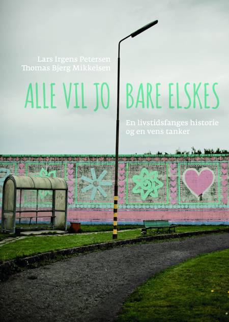 Alle vil jo bare elskes af Thomas Bjerg Mikkelsen og Lars Irgens Petersen