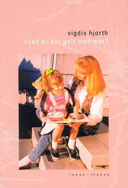Hvad er der galt med mor? af Vigdis Hjorth