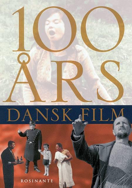 100 års dansk film af Eva Jørholt, Casper Tybjerg og Ebbe Villadsen m.fl.