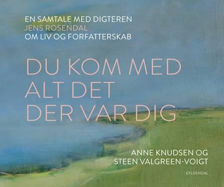 Du kom med alt det der var dig af Anne Knudsen og Steen Valgreen-Voigt