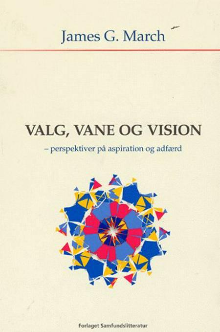 Valg, vane og vision af James G. March